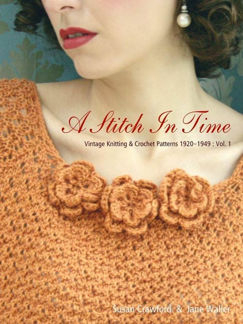 A Stitch in Time Vintage Knitting and Crochet Patterns, 1920-1949: Vol.1